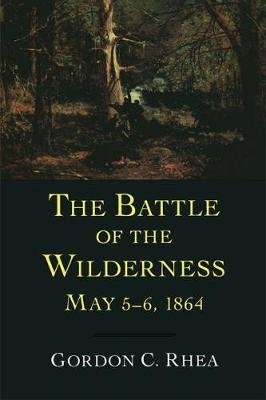 The Battle of the Wilderness, May 5-6, 1864 (Paperback, New edition): Gordon C. Rhea
