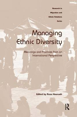 Managing Ethnic Diversity - Meanings and Practices from an International Perspective (Hardcover, New edition): Reza Hasmath