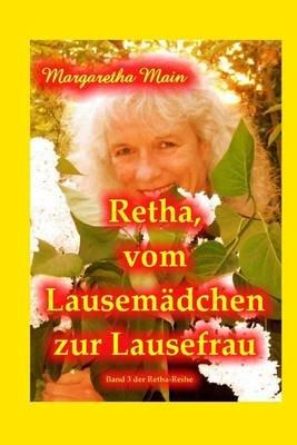 Retha, Vom Lausemaedchen Zur Lausefrau (German, Paperback): Margaretha Main