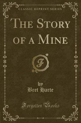 The Story of a Mine (Classic Reprint) (Paperback): Bret Harte