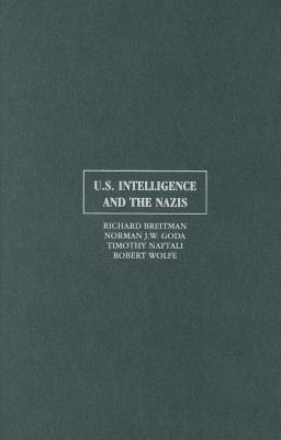 U.S. Intelligence and the Nazis (Electronic book text): Richard Breitman, Norman J.W. Goda, Timothy J. Naftali, Robert Wolfe