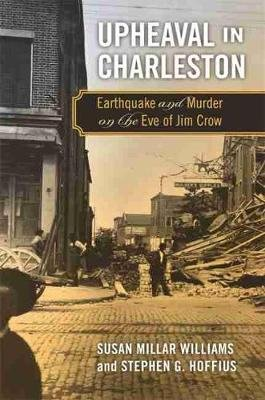 Upheaval in Charleston - Earthquake and Murder on the Eve of Jim Crow (Paperback): Stephen G. Hoffius, Susan Millar Williams