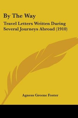 By the Way - Travel Letters Written During Several Journeys Abroad (1910) (Paperback): Agness Greene Foster