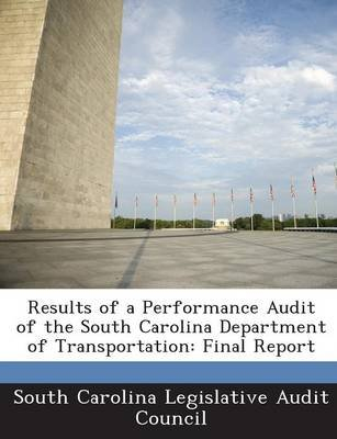 Results of a Performance Audit of the South Carolina Department of Transportation - Final Report (Paperback):