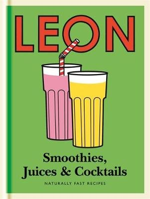 Little Leon: Smoothies, Juices & Cocktails - Naturally Fast Recipes (Hardcover): Leon Restaurants Ltd