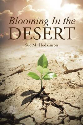 Blooming in the Desert (Paperback): Sue M Hodkinson