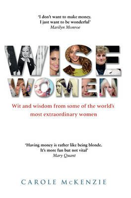 Wise Women - Wit and Wisdom from Some of the World's Most Extraordinary Women (Electronic book text): Carole McKenzie