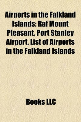 Airports in the Falkland Islands - RAF Mount Pleasant, Port Stanley Airport, List of Airports in the Falkland Islands...