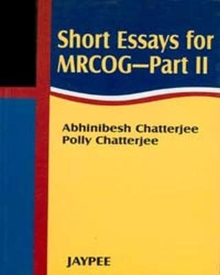 Short Essays for MRCOG - Part 2 (Paperback): Abhinibesh Chatterjee, Polly Chatterjee