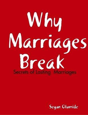 Why Marriages Break  -  Secrets of Lasting  Marriage (Electronic book text): Segun Olumide