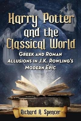 Harry Potter and the Classical World - Greek and Roman Allusions in J.K. Rowling's Modern Epic (Paperback): Richard A...