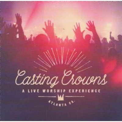 Casting Crowns - A Live Worship Experience (CD): Casting Crowns