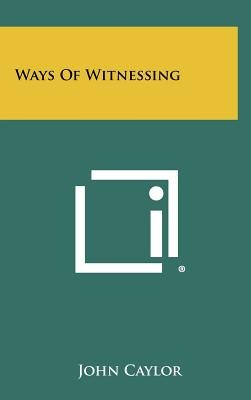 Ways of Witnessing (Hardcover): john Caylor