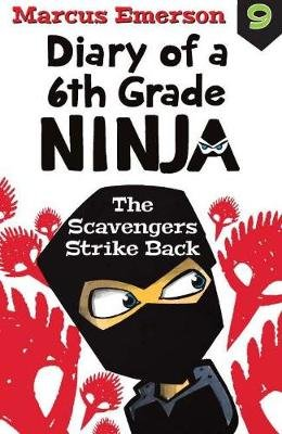 Diary of a 6th Grade Ninja 9: Scavengers Strike Back (Paperback): Marcus Emerson