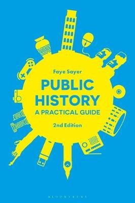 Public History - A Practical Guide (Electronic book text, 2nd Revised edition): Faye Sayer