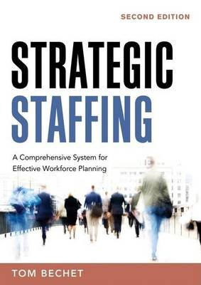 Strategic Staffing: A Comprehensive System for Effective Workforce Planning (Electronic book text, 2nd): Thomas P Bechet
