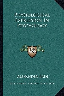 Physiological Expression in Psychology (Paperback): Alexander Bain