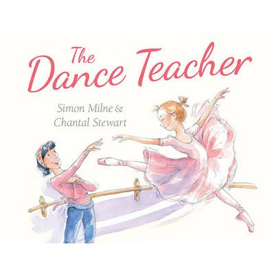 The Dance Teacher (Hardcover): Simon Milne, Chantal Stewart