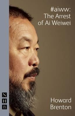 #aiww: The Arrest of Ai Weiwei (Paperback, New): Howard Brenton