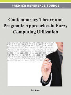 Contemporary Theory and Pragmatic Approaches in Fuzzy Computing Utilization (Electronic book text): Toly Chen
