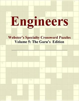 Engineers - Webster's Specialty Crossword Puzzles, Volume 5 - The Guru's Edition (Electronic book text): Inc. Icon...