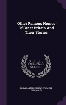 Other Famous Homes of Great Britain and Their Stories (Hardcover): A[lfred] H[enry] [From Old Catal Malan