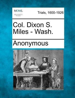 Col. Dixon S. Miles - Wash. (Paperback): Anonymous