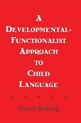 A Developmental-functionalist Approach To Child Language (Electronic book text, 3rd Revised edition): Nancy Budwig