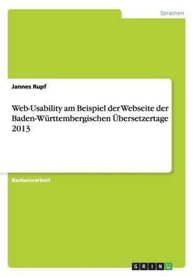 Web-Usability Am Beispiel Der Webseite Der Baden-Wurttembergischen Ubersetzertage 2013 (German, Paperback): Jannes Rupf