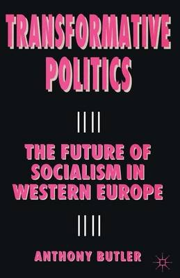 Transformative Politics - The Future of Socialism in Western Europe (Paperback, New Ed): Anthony Butler