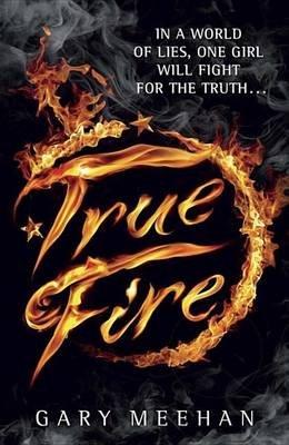 True Fire (Hardcover): Gary Meehan
