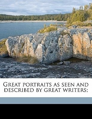 Great Portraits as Seen and Described by Great Writers; (Paperback): Esther Singleton