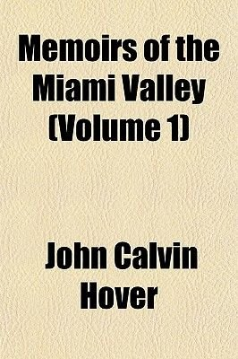 Memoirs of the Miami Valley (Volume 1) (Paperback): John Calvin Hover