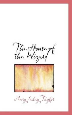 The House of the Wizard (Paperback): Mary Imlay Taylor