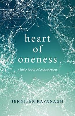 Heart of Oneness - A Little Book of Connection (Electronic book text): Jennifer Kavanagh
