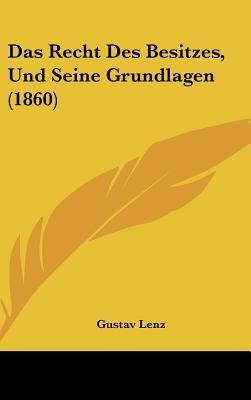 Das Recht Des Besitzes, Und Seine Grundlagen (1860) (English, German, Hardcover): Gustav Lenz