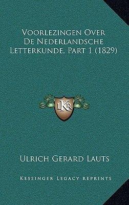 Voorlezingen Over de Nederlandsche Letterkunde, Part 1 (1829) (Chinese, Hardcover): Ulrich Gerard Lauts