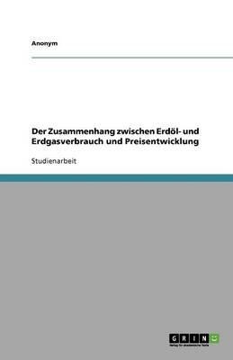 Der Zusammenhang Zwischen Erdol- Und Erdgasverbrauch Und Preisentwicklung (German, Paperback): Anonym