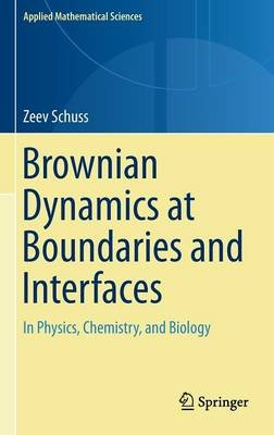 Brownian Dynamics at Boundaries and Interfaces - In Physics, Chemistry, and Biology (Hardcover, 2013): Zeev Schuss