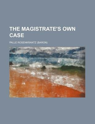 The Magistrate's Own Case (Paperback): Palle Rosenkrantz
