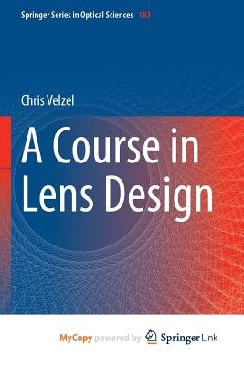 A Course in Lens Design (Paperback): Christian Velzel