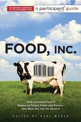 Food Inc.: A Participant Guide - How Industrial Food is Making Us Sicker, Fatter, and Poorer-And What You Can Do About It...