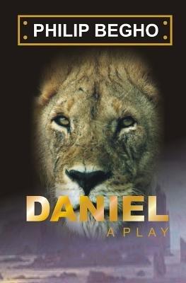 Daniel - A Play (Paperback): Philip Begho