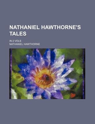 Nathaniel Hawthorne's Tales; In 2 Vols (Paperback): Nathaniel Hawthorne