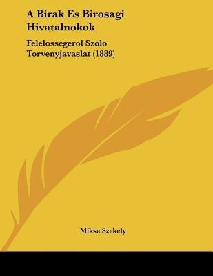 A Birak Es Birosagi Hivatalnokok - Felelossegerol Szolo Torvenyjavaslat (1889) (Hebrew, Paperback): Miksa Szekely