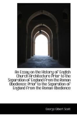 an essay on the history of english church architecture paperback  an essay on the history of english church architecture paperback george  gilbert scott