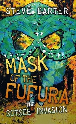 Mask of the Fufura - The Sotsee Invasion (Electronic book text): Steve Carter