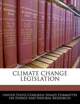 Climate Change Legislation (Paperback): United States Congress Senate Committee