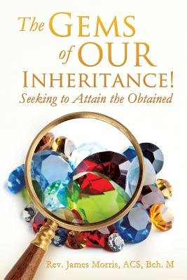 The Gems of Our Inheritance! Seeking to Attain the Obtained (Paperback): Acs Bch M Morris