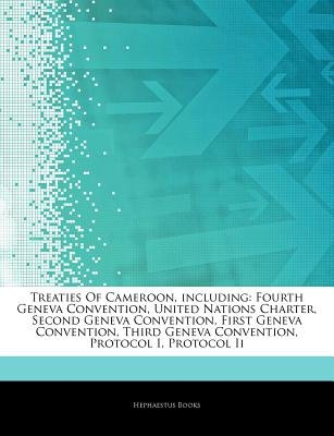 Articles on Treaties of Cameroon, Including - Fourth Geneva Convention, United Nations Charter, Second Geneva Convention, First...